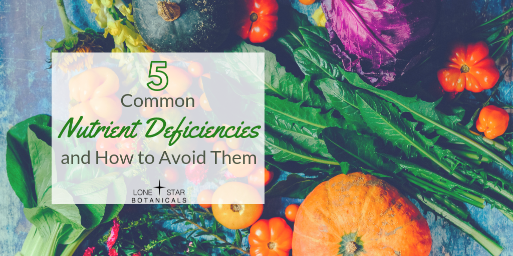 5 Common Nutrient Deficiencies and How to Avoid Them