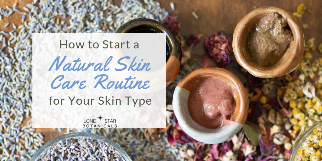 How to Start a Natural Skin Care Routine for Your Skin Type