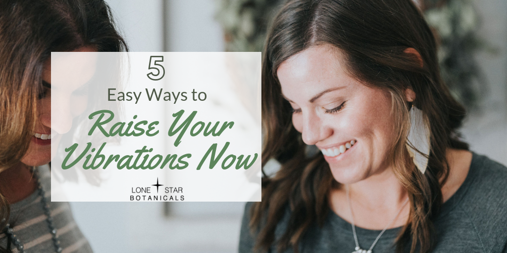 5 Easy Ways to Raise Your Vibrations Now