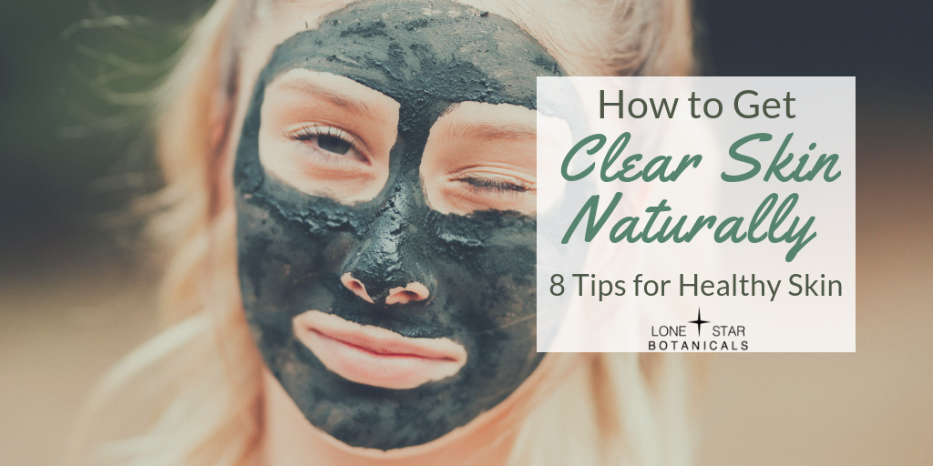 How to Get Clear Skin Naturally: 8 Tips for Healthy Skin