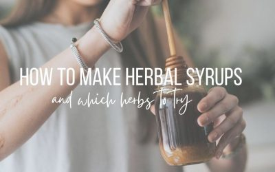 How To Make Herbal Syrups (and which herbs to try).